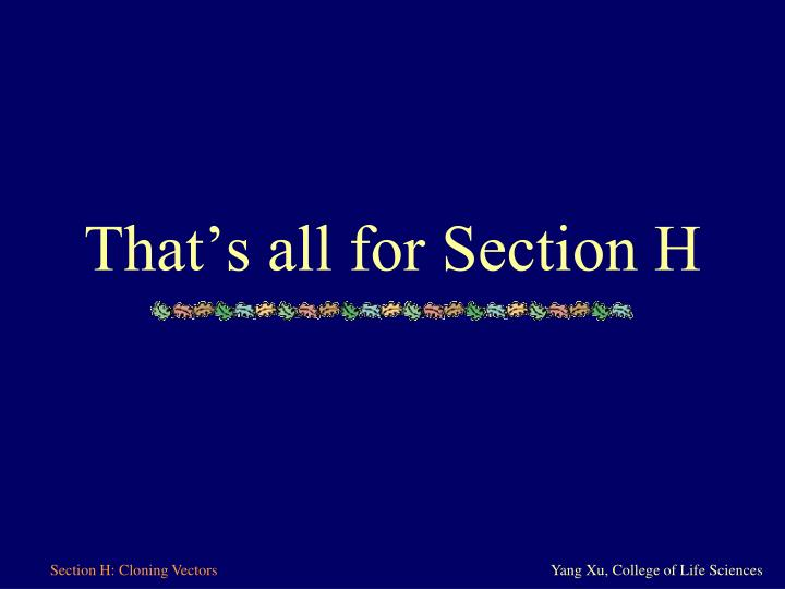 That's all for Section H