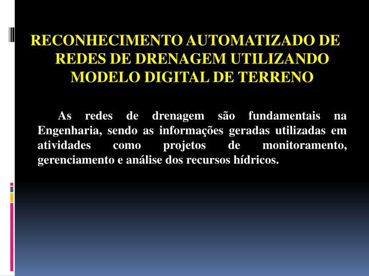 RECONHECIMENTO AUTOMATIZADO DE REDES DE DRENAGEM UTILIZANDO MODELO DIGITAL DE TERRENO