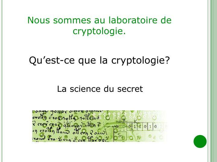 Nous sommes au laboratoire de cryptologie