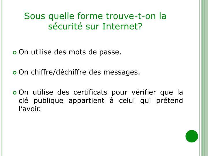 Sous quelle forme trouve-t-on la sécurité sur Internet?