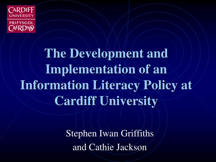 the development and implementation of an information literacy policy at cardiff university n.