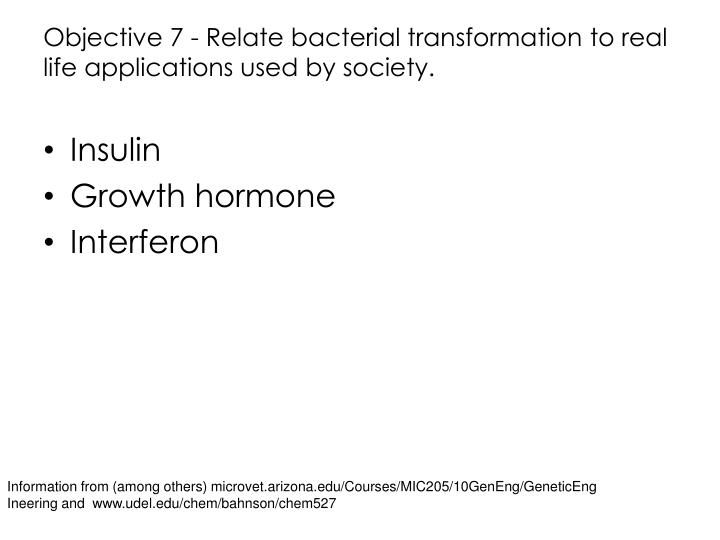 Objective 7 - Relate bacterial transformation to real life applications used by society.