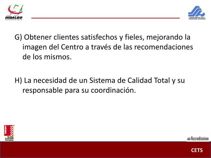 G) Obtener clientes satisfechos y fieles, mejorando la imagen del Centro a través de las recomendaciones de los mismos.