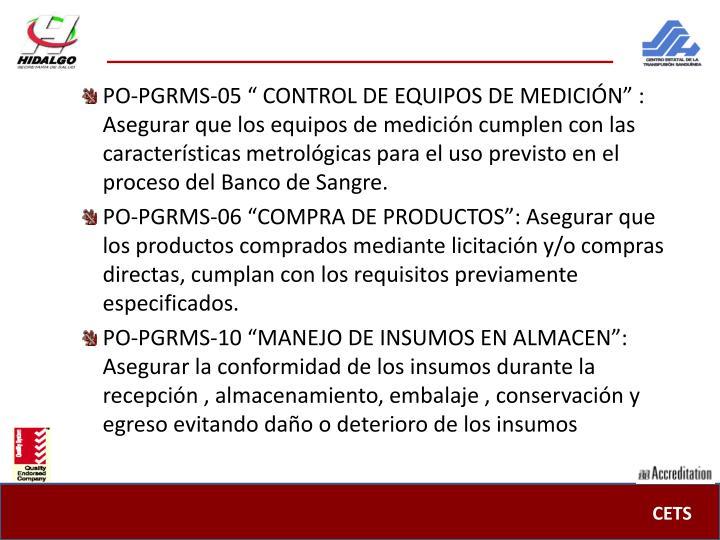 """PO-PGRMS-05 """" CONTROL DE EQUIPOS DE MEDICIÓN"""" : Asegurar que los equipos de medición cumplen con las características metrológicas para el uso previsto en el proceso del Banco de Sangre."""