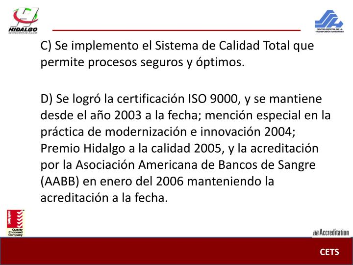 C) Se implemento el Sistema de Calidad Total que permite procesos seguros y óptimos.