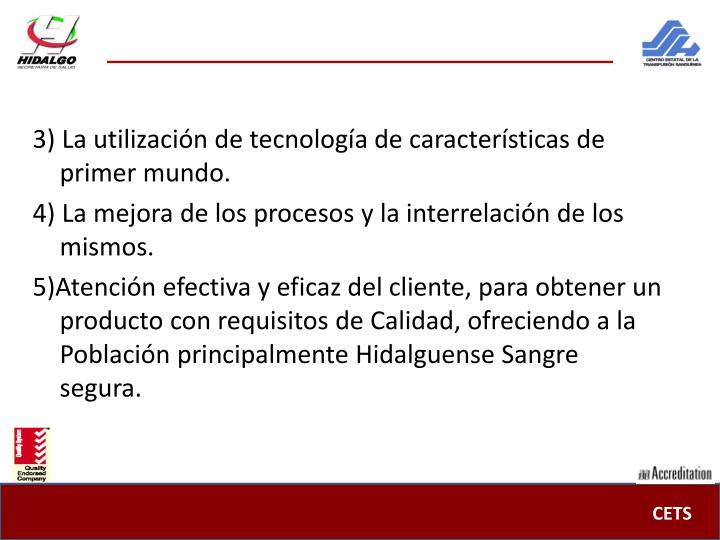 3) La utilización de tecnología de características de primer mundo.