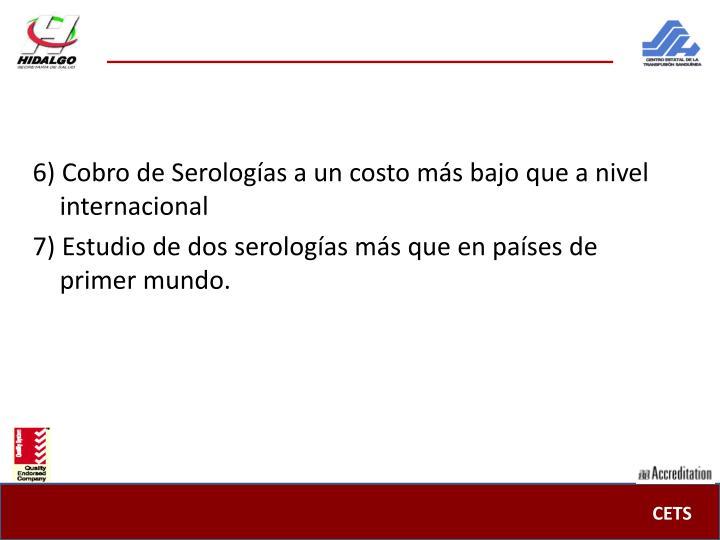6) Cobro de Serologías a un costo más bajo que a nivel internacional