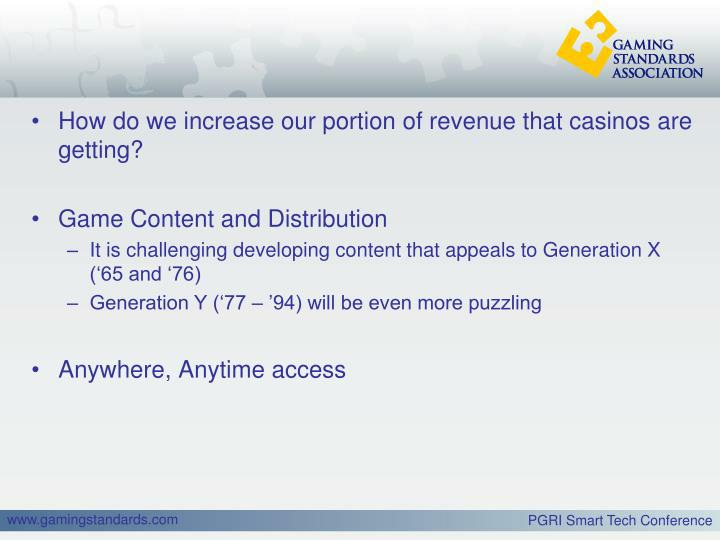 How do we increase our portion of revenue that casinos are getting?