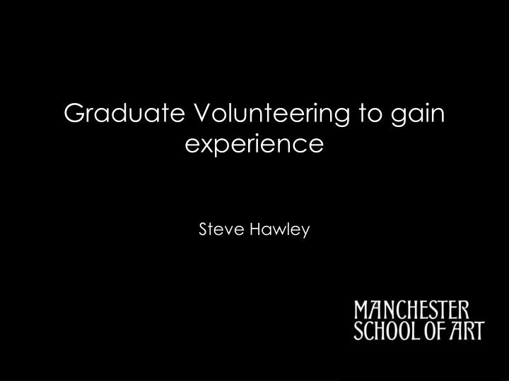 Graduate volunteering to gain experience
