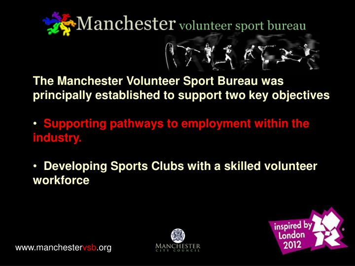 The Manchester Volunteer Sport Bureau was principally established to support two key objectives