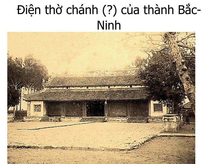 Ðiện thờ chánh (?) của thành Bắc-Ninh