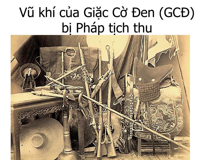Vũ khí của Giặc Cờ Ðen (GCÐ) bị Pháp tịch thu