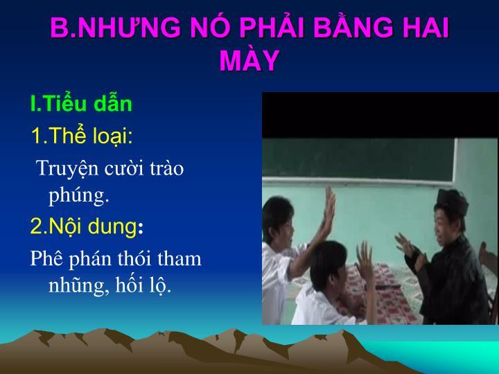 B.NHƯNG NÓ PHẢI BẰNG HAI MÀY