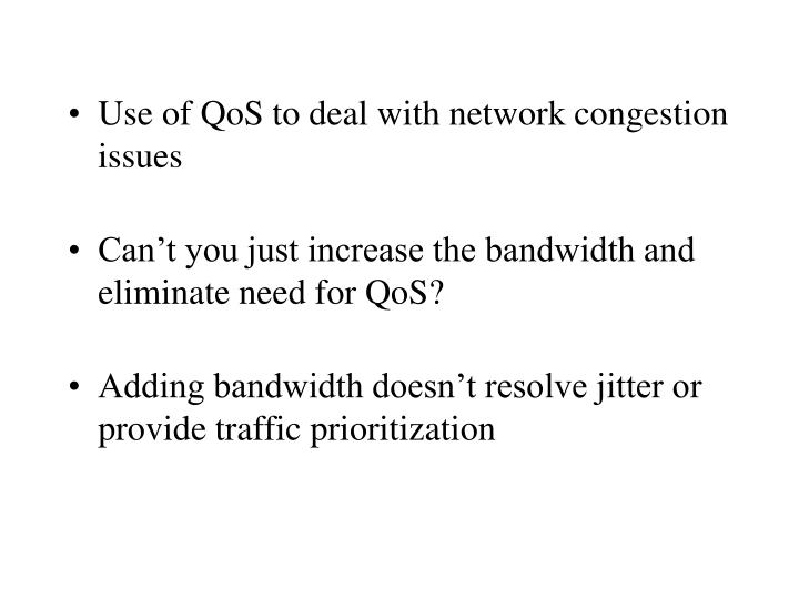 Use of QoS to deal with network congestion issues