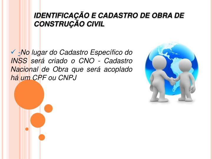 IDENTIFICAÇÃO E CADASTRO DE OBRA DE CONSTRUÇÃO CIVIL