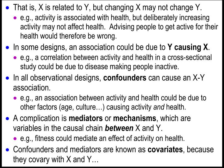 That is, X is related to Y, but changing X may not change Y.