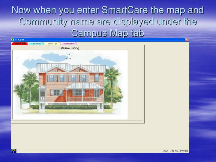 Now when you enter SmartCare the map and Community name are displayed under the Campus Map tab