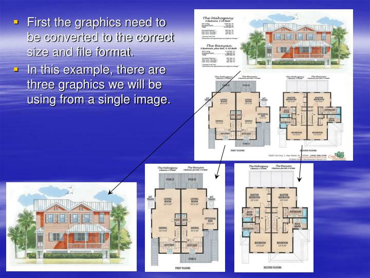 First the graphics need to be converted to the correct size and file format.