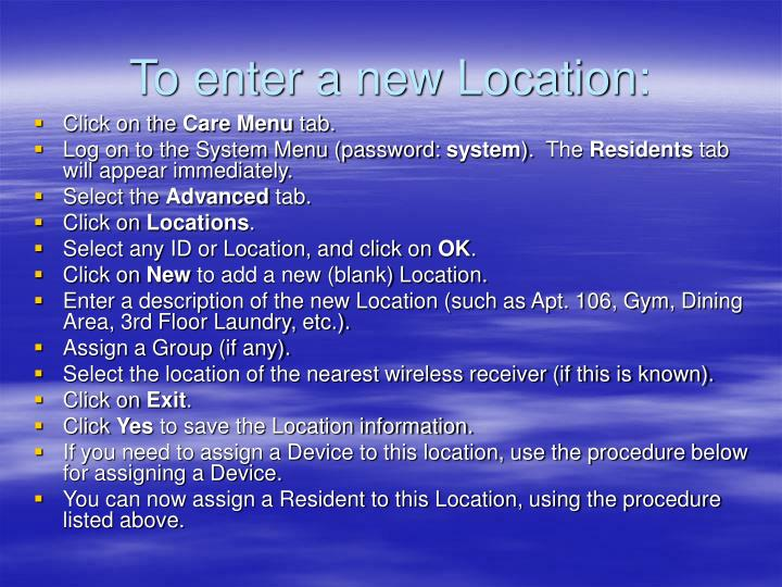 To enter a new Location: