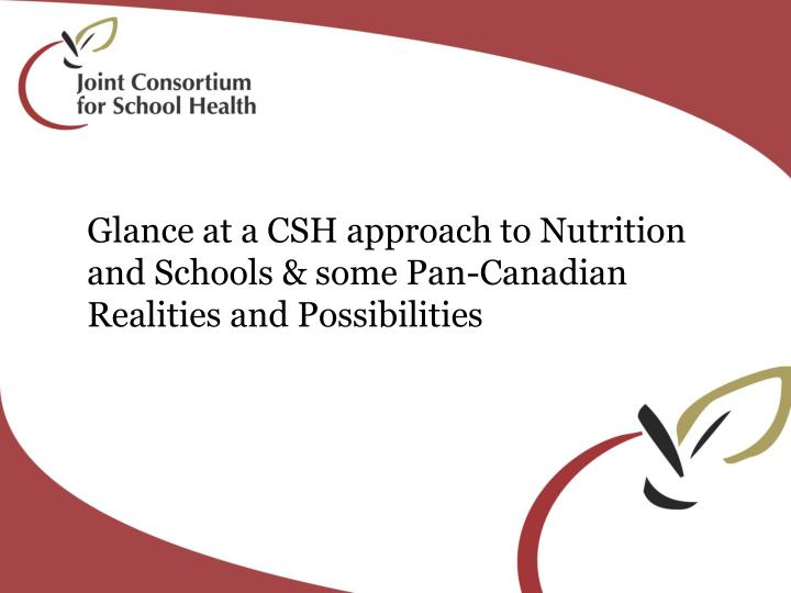 Glance at a CSH approach to Nutrition and Schools & some Pan-Canadian Realities and Possibilities