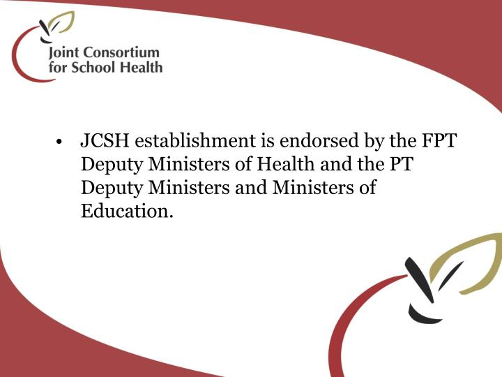 JCSH establishment is endorsed by the FPT Deputy Ministers of Health and the PT Deputy Ministers and...