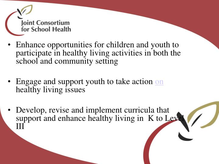 Enhance opportunities for children and youth to participate in healthy living activities in both the school and community setting