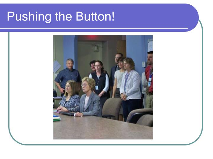 Pushing the Button!