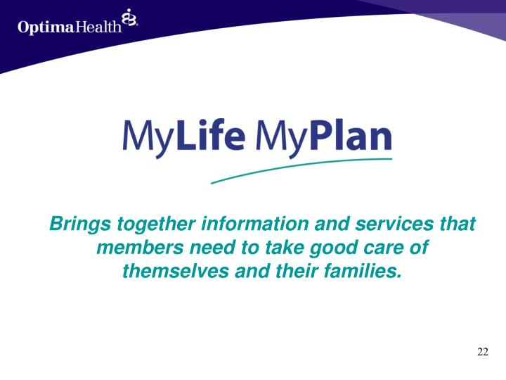 Brings together information and services that members need to take good care of themselves and their families.