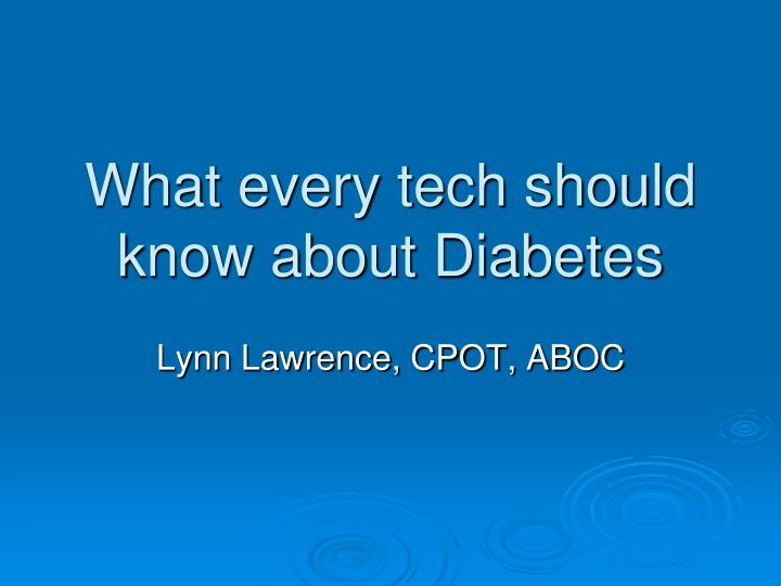 what every tech should know about diabetes n.