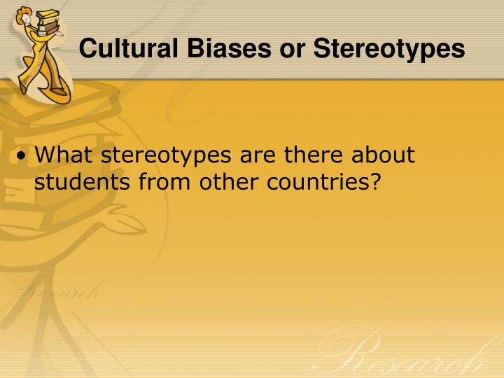 Cultural Biases or Stereotypes