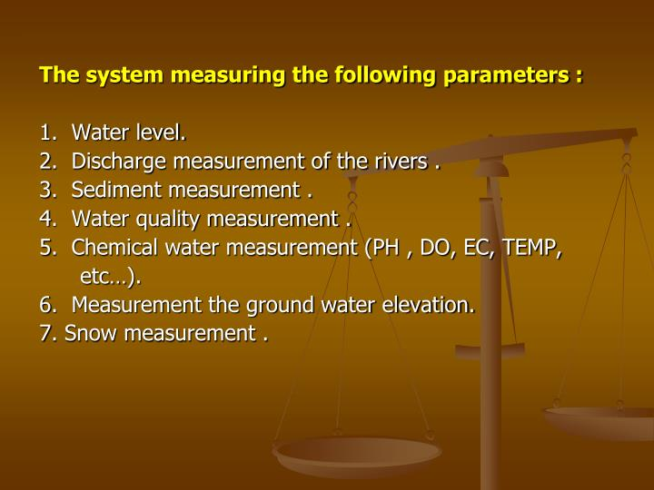 The system measuring the following parameters :