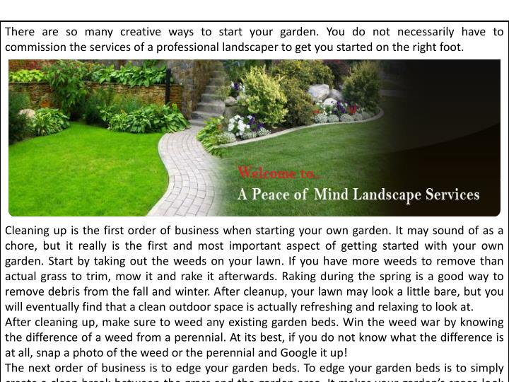 There are so many creative ways to start your garden. You do not necessarily have to commission the ...