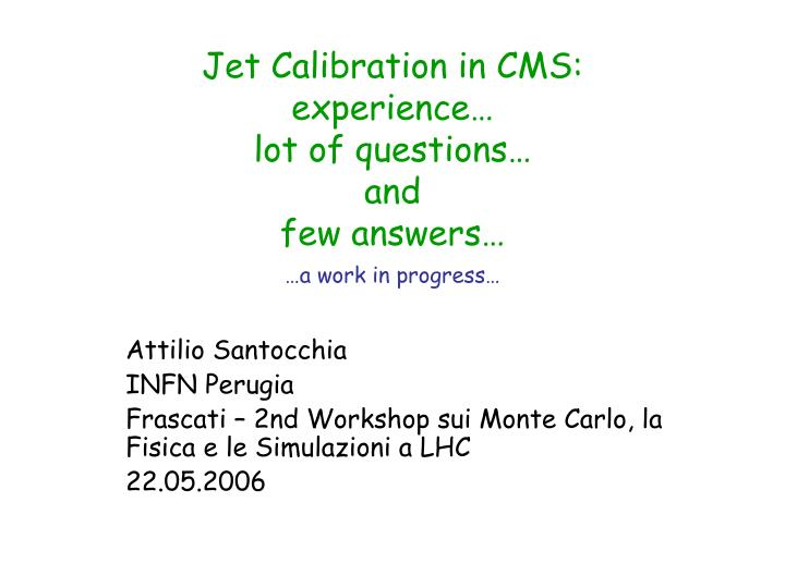 jet calibration in cms experience lot of questions and few answers a work in progress n.