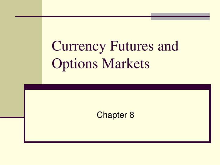 chapter 7 currency futures and options Finance 436 – futures and options currency futures: use (53) 10 chapter 7 1 quiz 71 answer: see the textbook 2 quiz 73.