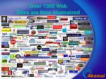 over 1300 web sites are now akamaized