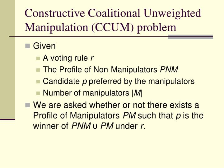 Constructive Coalitional Unweighted Manipulation (CCUM) problem