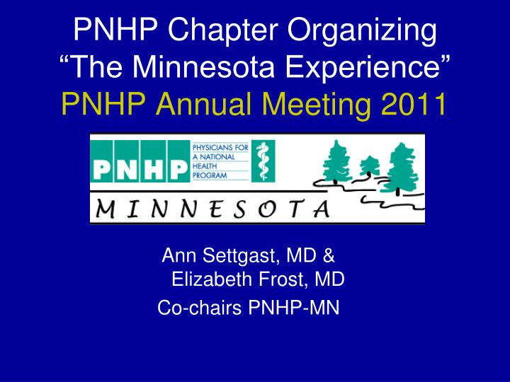 pnhp chapter organizing the minnesota experience pnhp annual meeting 2011 n.