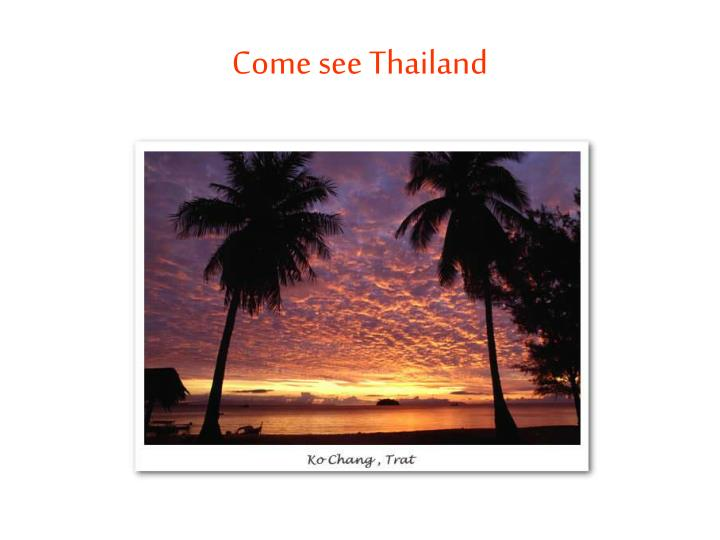 Come see Thailand