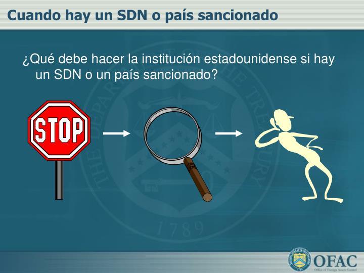 ¿Qué debe hacer la institución estadounidense si hay un SDN o un país sancionado?