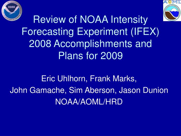 review of noaa intensity forecasting experiment ifex 2008 accomplishments and plans for 2009 n.