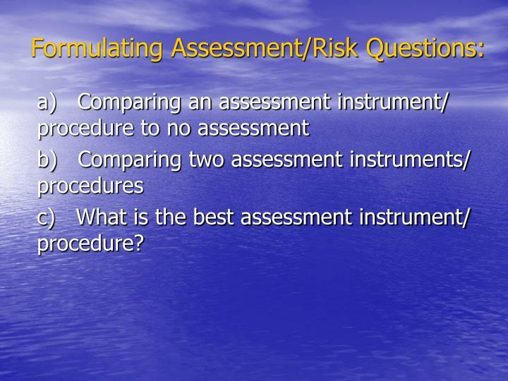 Formulating Assessment/Risk Questions:
