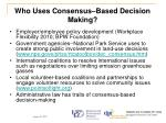 who uses consensus based decision making