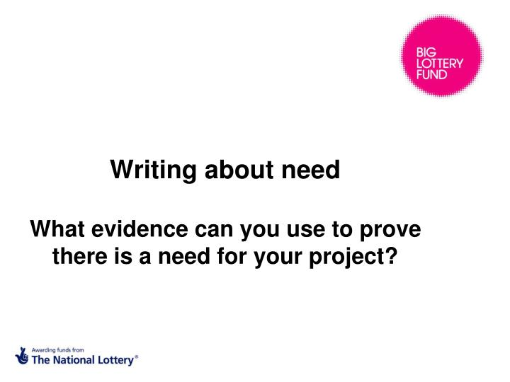Writing about need what evidence can you use to prove there is a need for your project
