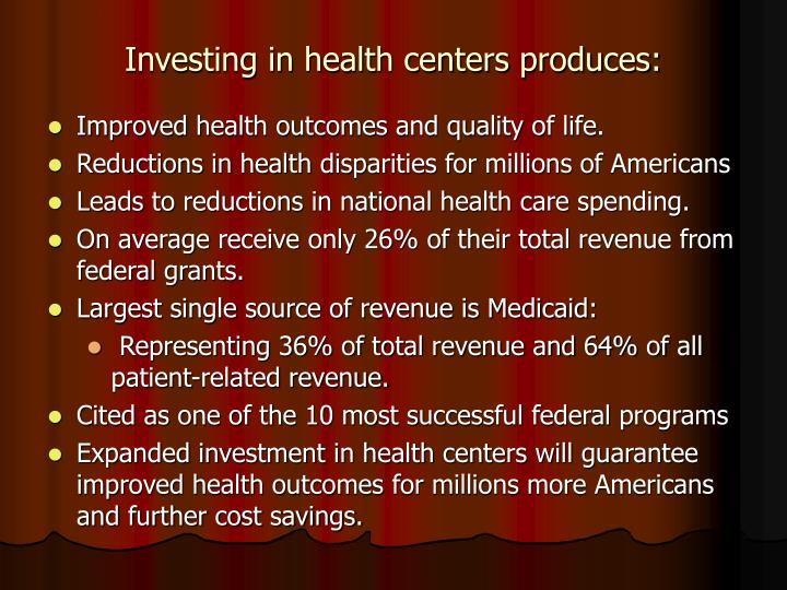 Investing in health centers produces: