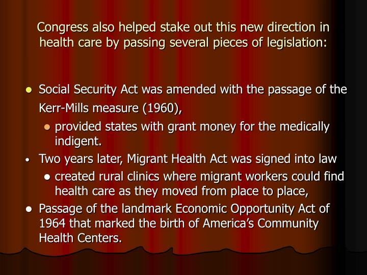 Congress also helped stake out this new direction in health care by passing several pieces of legisl...