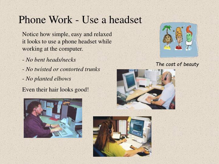 Phone Work - Use a headset