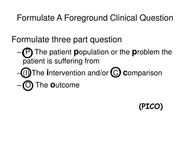 Formulate A Foreground Clinical Question