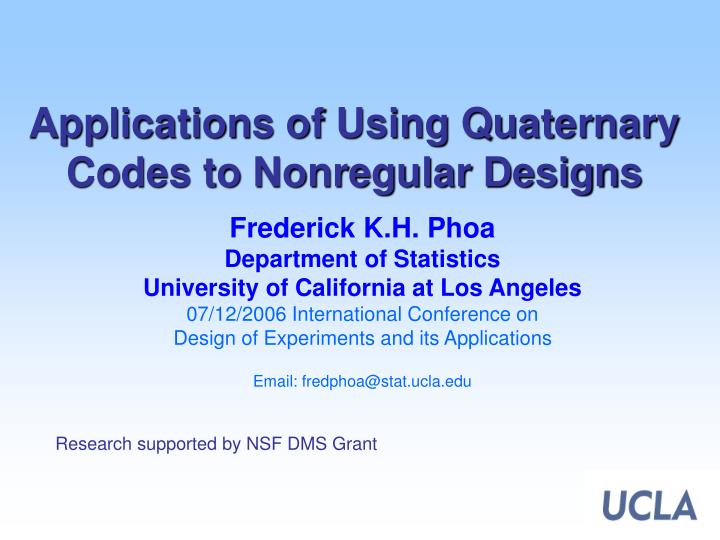 applications of using quaternary codes to nonregular designs n.