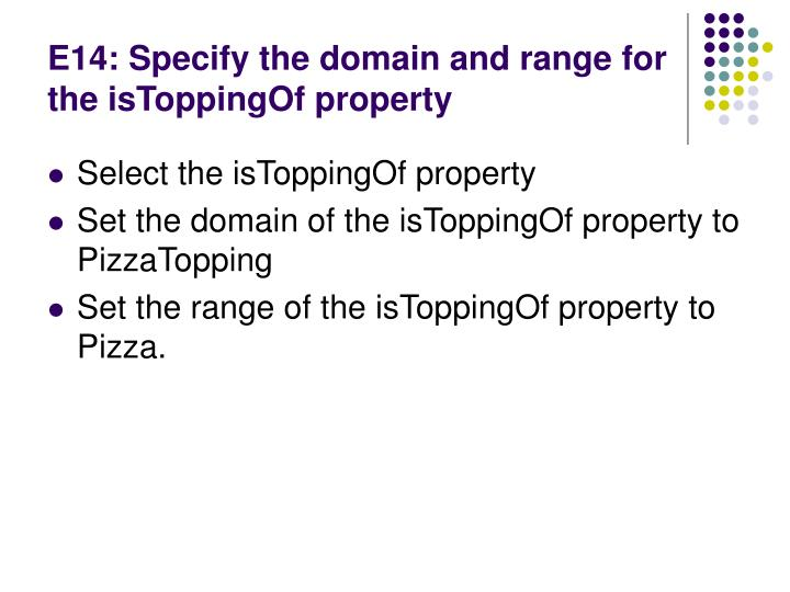 E14: Specify the domain and range for the isToppingOf property