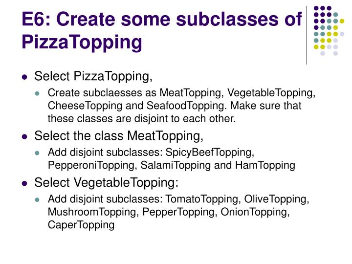 E6: Create some subclasses of PizzaTopping